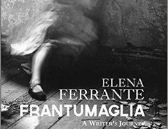 Frantumaglia: A Writer's Journey by Elena Ferrante, Translated by Ann Goldstein (Europa Editions, $32)
