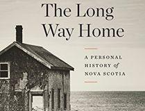 The Long Way Home: A Personal History of Nova Scotia by John DeMont (McClelland & Stewart, $32)